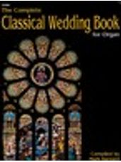 Complete Classical Wedding Book for Organ, The  (3 staff)